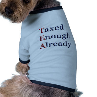 TEA - Taxed Enough Already Dog T Shirt