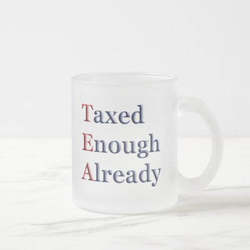 TEA - Taxed Enough Already Mug