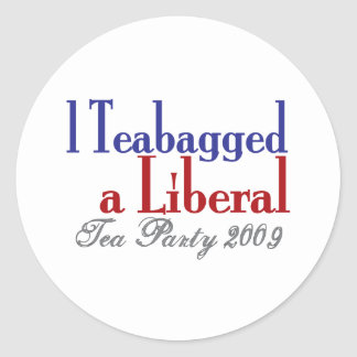 Teabag a Liberal (Tea Party 2009) Classic Round Sticker