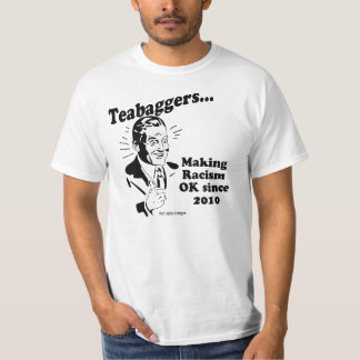 Teabaggers Making Racism OK Since 2010 T-Shirt