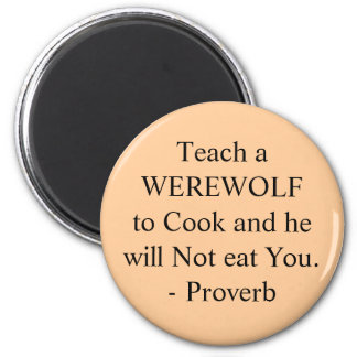 Teach a WEREWOLF to Cook and he will Not eat Yo... Magnet