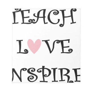 teach love inspire notepad