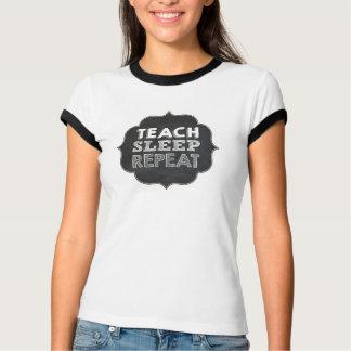 Teach Sleep Repeat T- Shirt