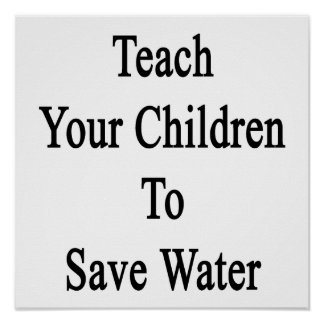 Teach Your Children To Save Water Poster