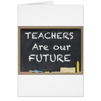 TEACHER ARE OUR FUTURE GREETING CARD
