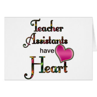 Teacher Assistants Have Heart Greeting Card