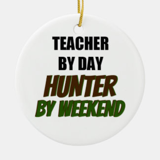 Teacher by Day Hunter by Weekend Ceramic Ornament