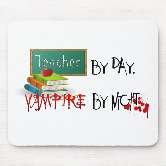 Teacher by day, Vampire by night Mouse Pad