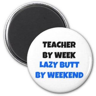 Teacher by Week Lazy Butt by Weekend Magnet