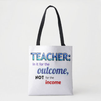 Teacher: In it for the outcome bag