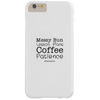 Teacher Life Lesson Plans Coffee Patience Funny Barely There iPhone 6 Plus Case