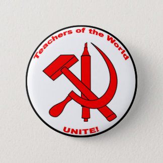 Teacher of the World, Unite! 2 Inch Round Button