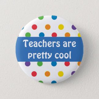 Teachers are pretty cool polka dots 2 inch round button