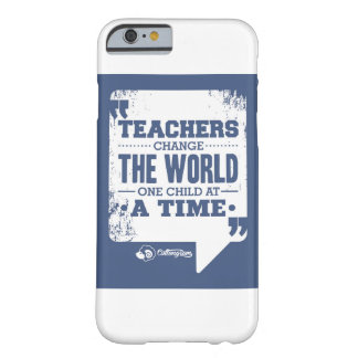 """Teachers change the world one child at a time"" Barely There iPhone 6 Case"