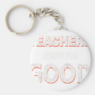 Teachers gonna learn you good basic round button keychain