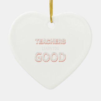 Teachers gonna learn you good ceramic heart ornament