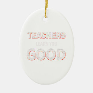Teachers gonna learn you good ceramic oval ornament