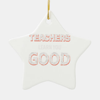 Teachers gonna learn you good ceramic star ornament