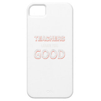 Teachers gonna learn you good iPhone 5 case