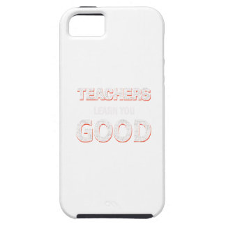 Teachers gonna learn you good iPhone 5 cover