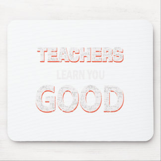 Teachers gonna learn you good mouse pad