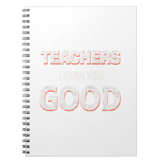Teachers gonna learn you good notebook