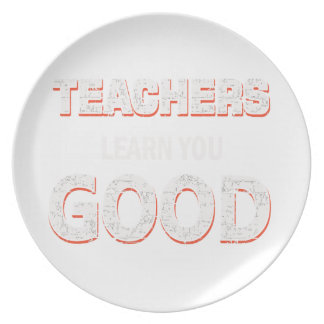 Teachers gonna learn you good party plate