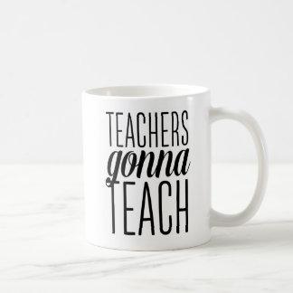 Teachers Gonna Teach mug
