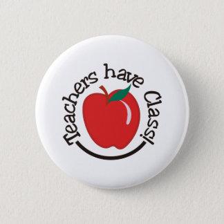 Teachers Have Class 2 Inch Round Button