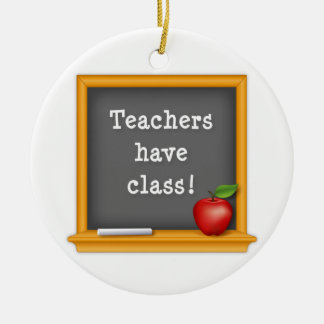 Teachers have Class! Round Ceramic Ornament