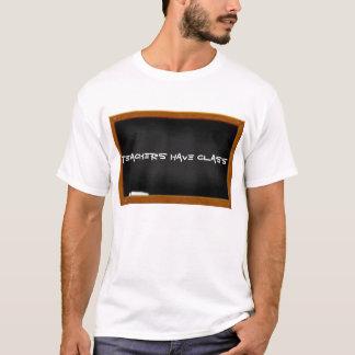 Teachers Have Class T-Shirt
