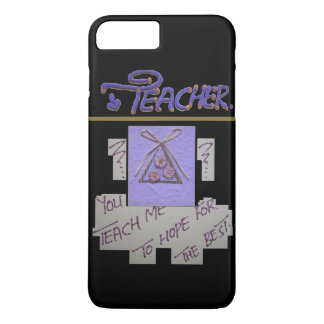 Teacher's Hope for the students iPhone 7 Plus Case