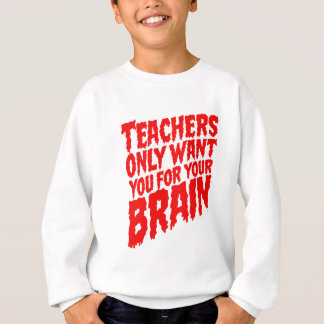 Teachers Only Want you for your brains - Halloween Sweatshirt