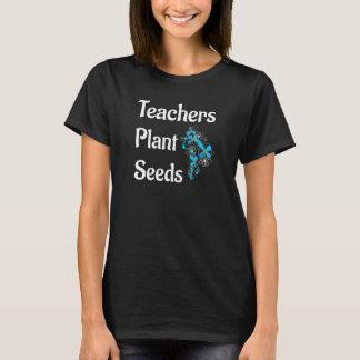 Teachers Plant Seeds Proud Educator Principal T-Shirt