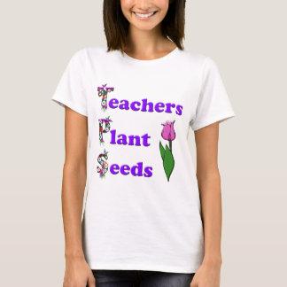 Teachers Plant Seeds T-Shirt