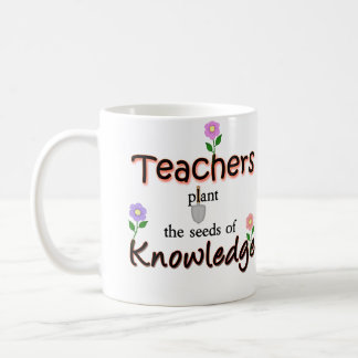 Teachers Plant The Seeds Of Knowledge Coffee Mug