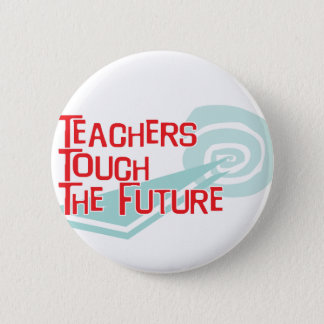 Teachers Touch The Future 2 Inch Round Button
