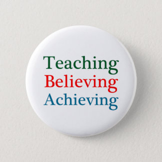 Teaching Believing Achieving 2 Inch Round Button