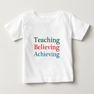 Teaching Believing Achieving Baby T-Shirt