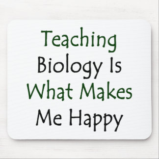 Teaching Biology Is What Makes Me Happy Mouse Pad
