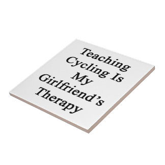 Teaching Cycling Is My Girlfriend s Therapy Tiles
