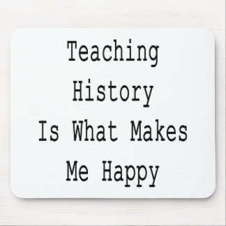 Teaching History Is What Makes Me Happy Mouse Pad