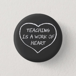 Teaching is a Work of Heart 1 Inch Round Button