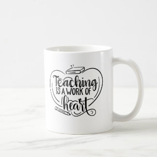 Teaching is a work of heart teacher gifts quote coffee mug
