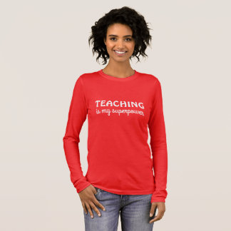 TEACHING IS MY SUPERPOWER LONG SLEEVE T-Shirt