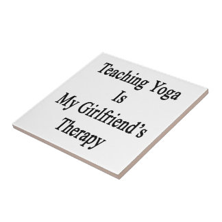 Teaching Yoga Is My Girlfriend s Therapy Ceramic Tiles