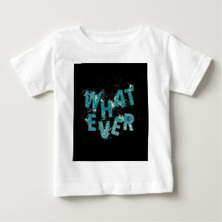 Teal Blue Whatever Baby T-Shirt