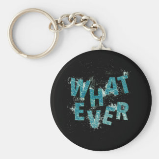 Teal Blue Whatever Keychain