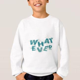 Teal Blue Whatever PNG Sweatshirt
