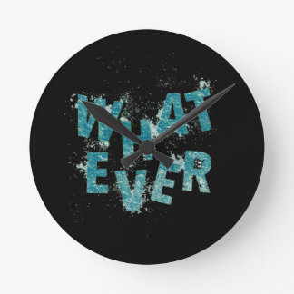 Teal Blue Whatever Round Clock